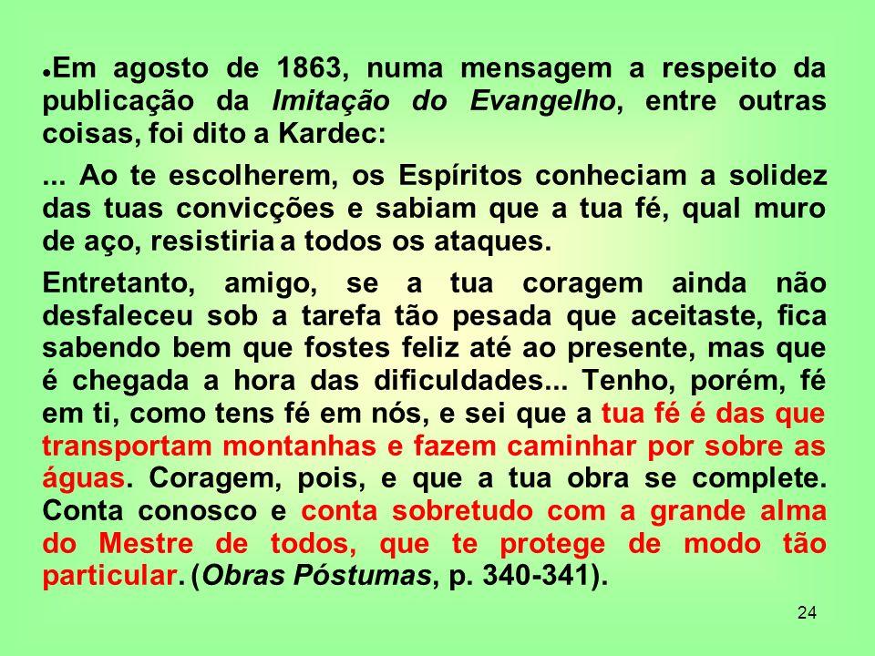 Em agosto de 1863, numa mensagem a respeito da publicação da Imitação do Evangelho, entre outras coisas, foi dito a Kardec: