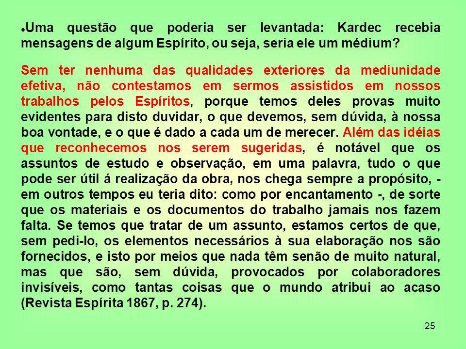 Uma questão que poderia ser levantada: Kardec recebia mensagens de algum Espírito, ou seja, seria ele um médium