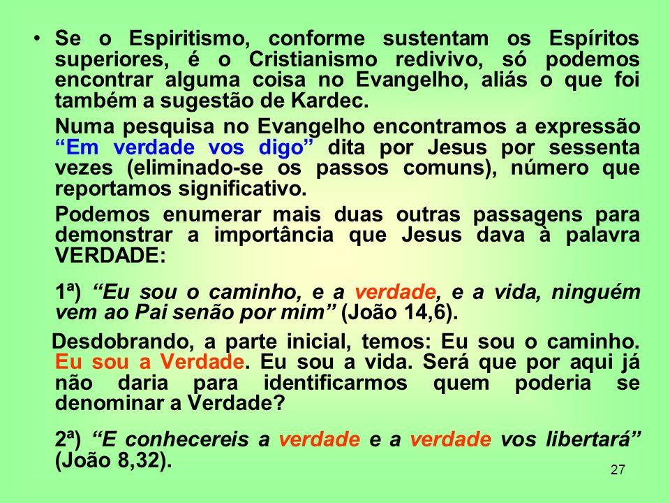 Se o Espiritismo, conforme sustentam os Espíritos superiores, é o Cristianismo redivivo, só podemos encontrar alguma coisa no Evangelho, aliás o que foi também a sugestão de Kardec.