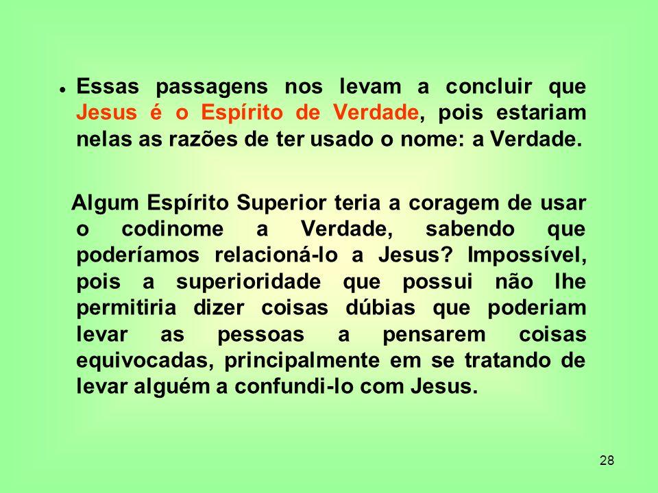 Essas passagens nos levam a concluir que Jesus é o Espírito de Verdade, pois estariam nelas as razões de ter usado o nome: a Verdade.
