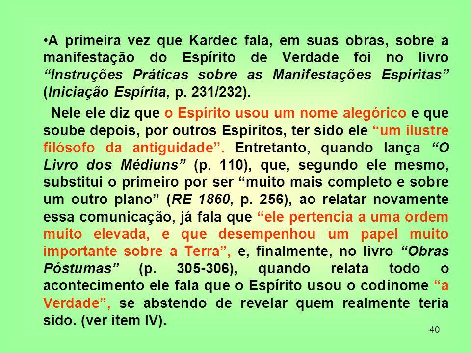 A primeira vez que Kardec fala, em suas obras, sobre a manifestação do Espírito de Verdade foi no livro Instruções Práticas sobre as Manifestações Espíritas (Iniciação Espírita, p. 231/232).