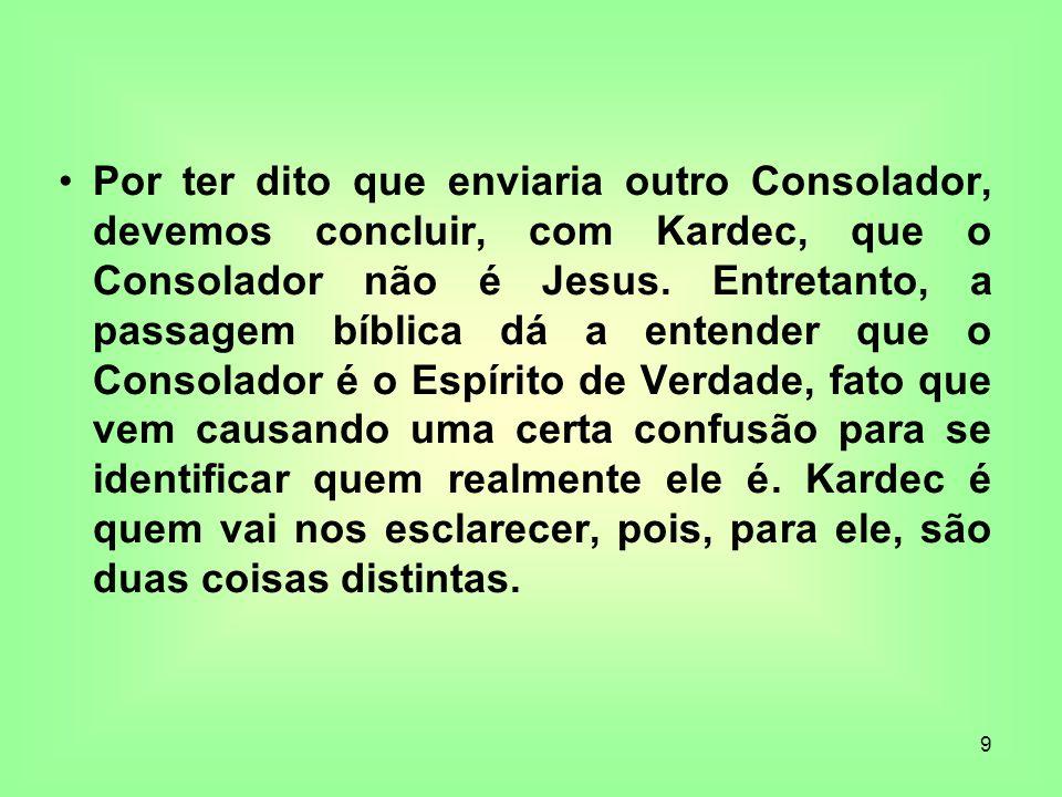 Por ter dito que enviaria outro Consolador, devemos concluir, com Kardec, que o Consolador não é Jesus.