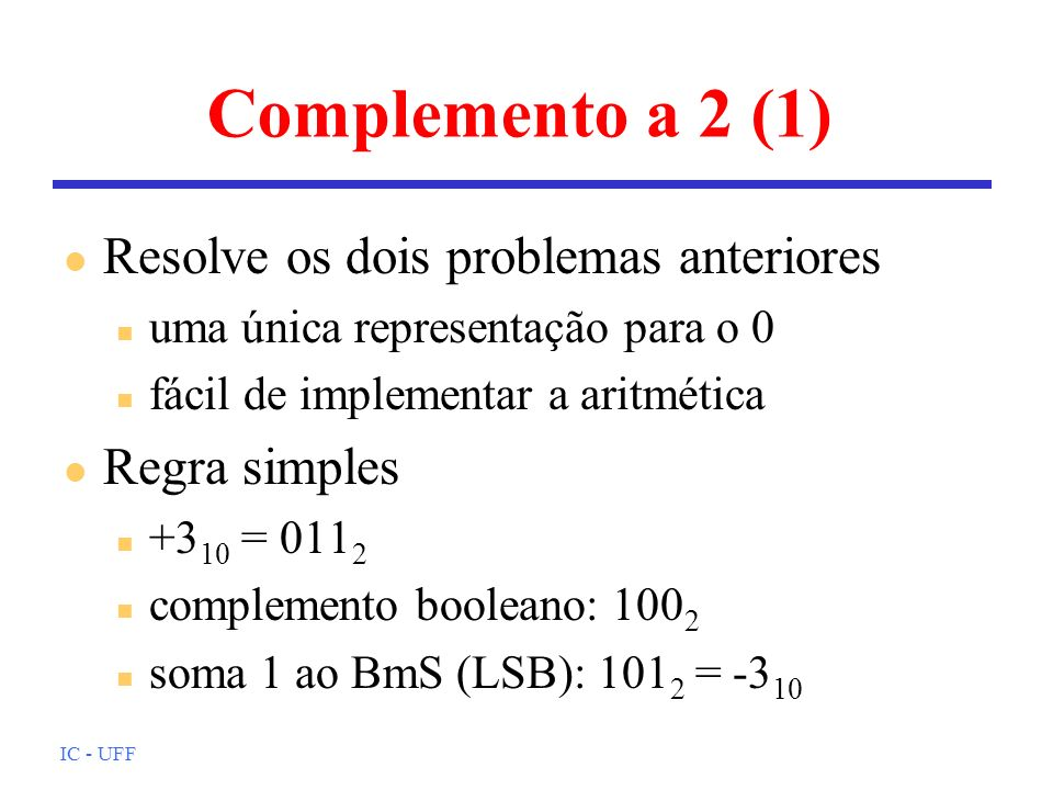 Complemento a 2 (1) Resolve os dois problemas anteriores Regra simples
