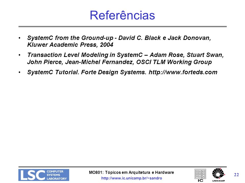 Referências SystemC from the Ground-up - David C. Black e Jack Donovan, Kluwer Academic Press, 2004.