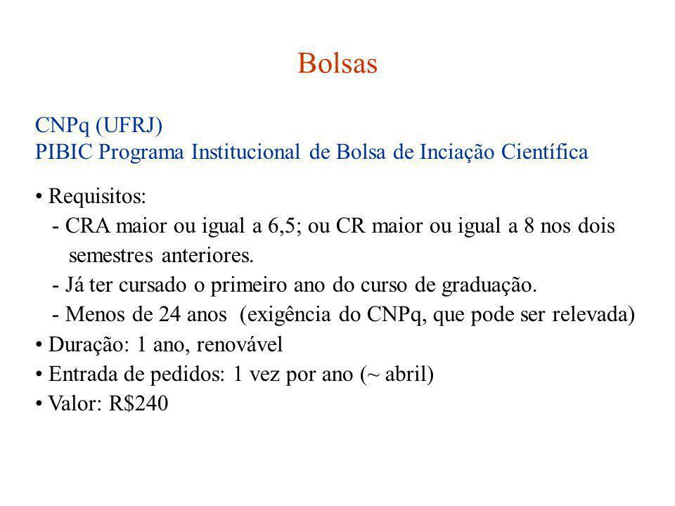 Bolsas CNPq (UFRJ) PIBIC Programa Institucional de Bolsa de Inciação Científica. Requisitos: