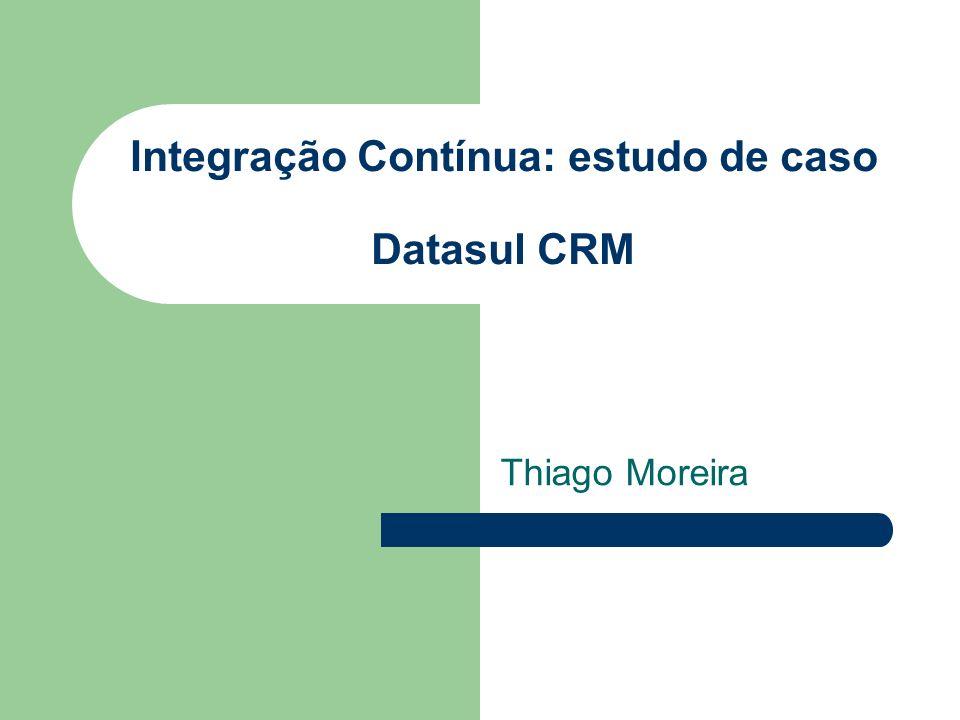 Integração Contínua: estudo de caso Datasul CRM
