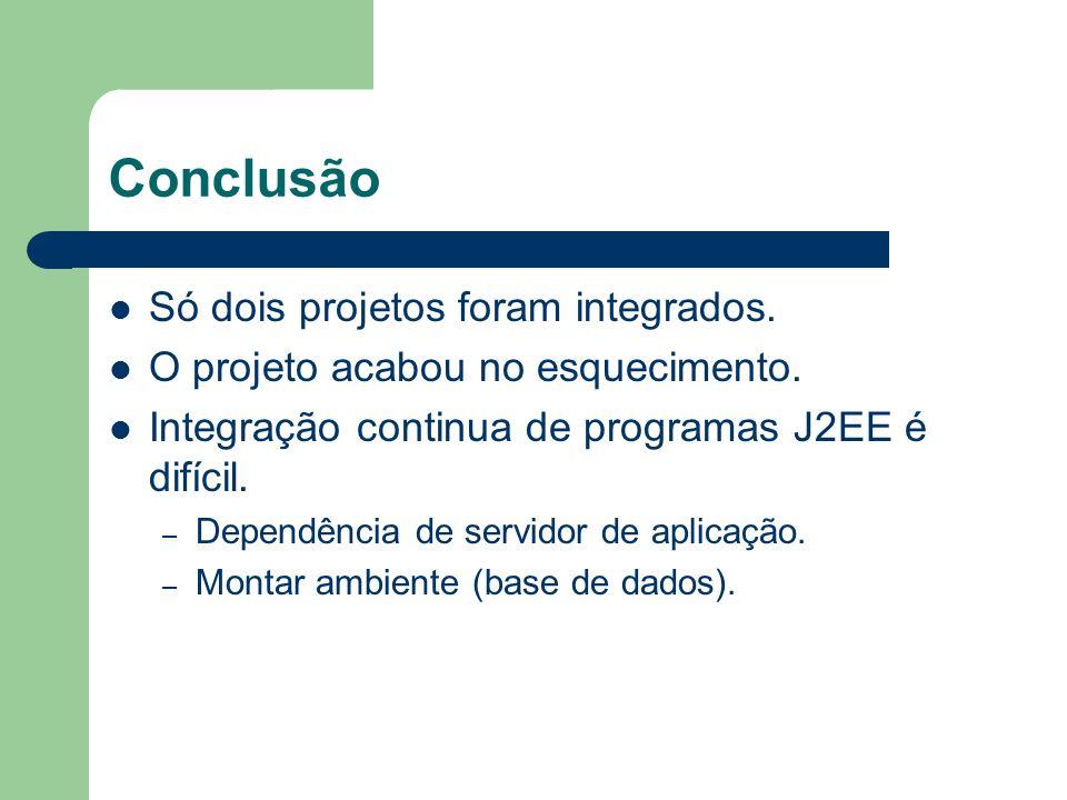 Conclusão Só dois projetos foram integrados.