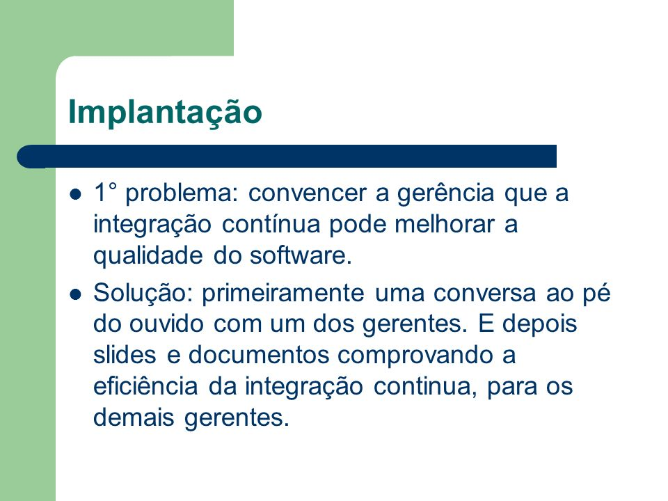Implantação 1° problema: convencer a gerência que a integração contínua pode melhorar a qualidade do software.