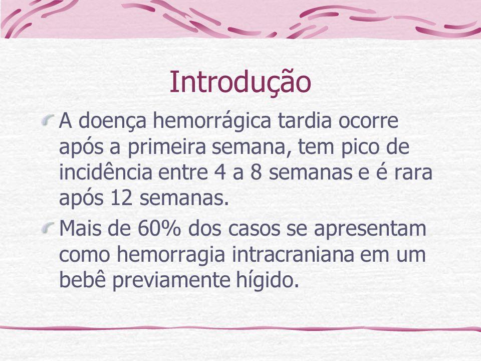 Introdução A doença hemorrágica tardia ocorre após a primeira semana, tem pico de incidência entre 4 a 8 semanas e é rara após 12 semanas.