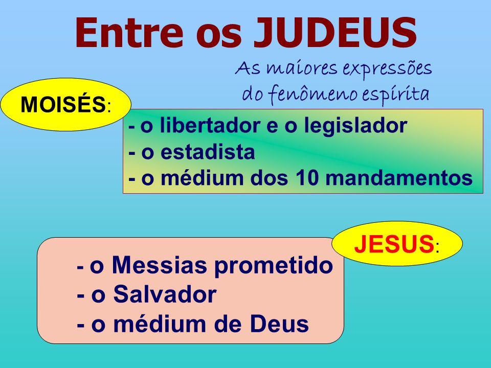 Entre os JUDEUS JESUS: - o Salvador - o médium de Deus
