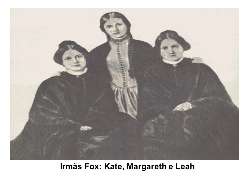 Irmãs Fox: Kate, Margareth e Leah