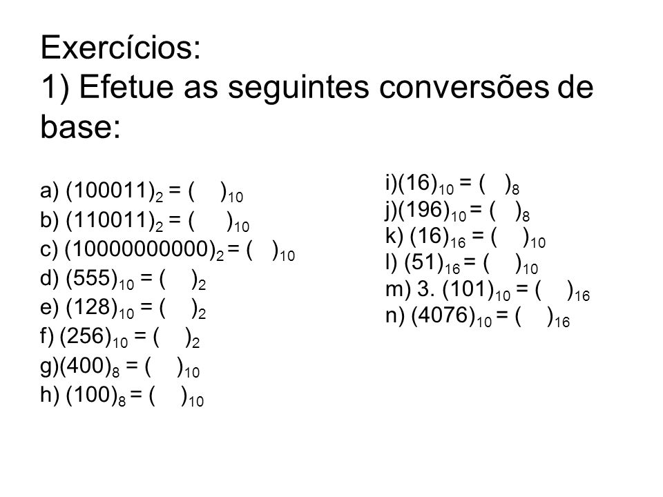 Exercícios: 1) Efetue as seguintes conversões de base: