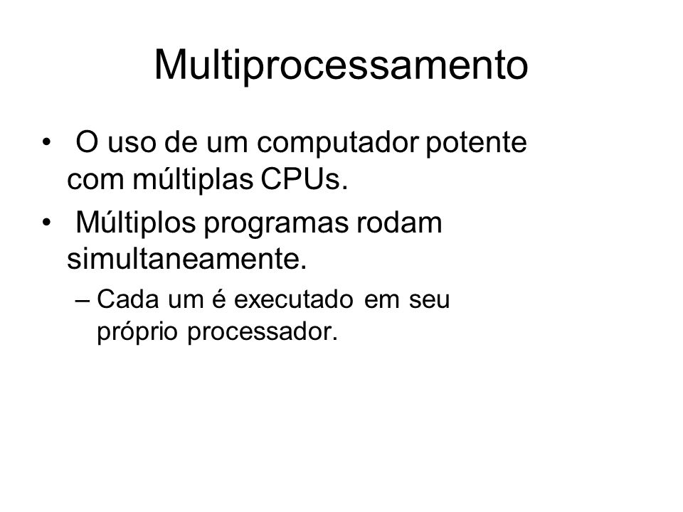 Multiprocessamento O uso de um computador potente com múltiplas CPUs.