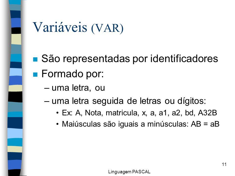 Variáveis (VAR) São representadas por identificadores Formado por:
