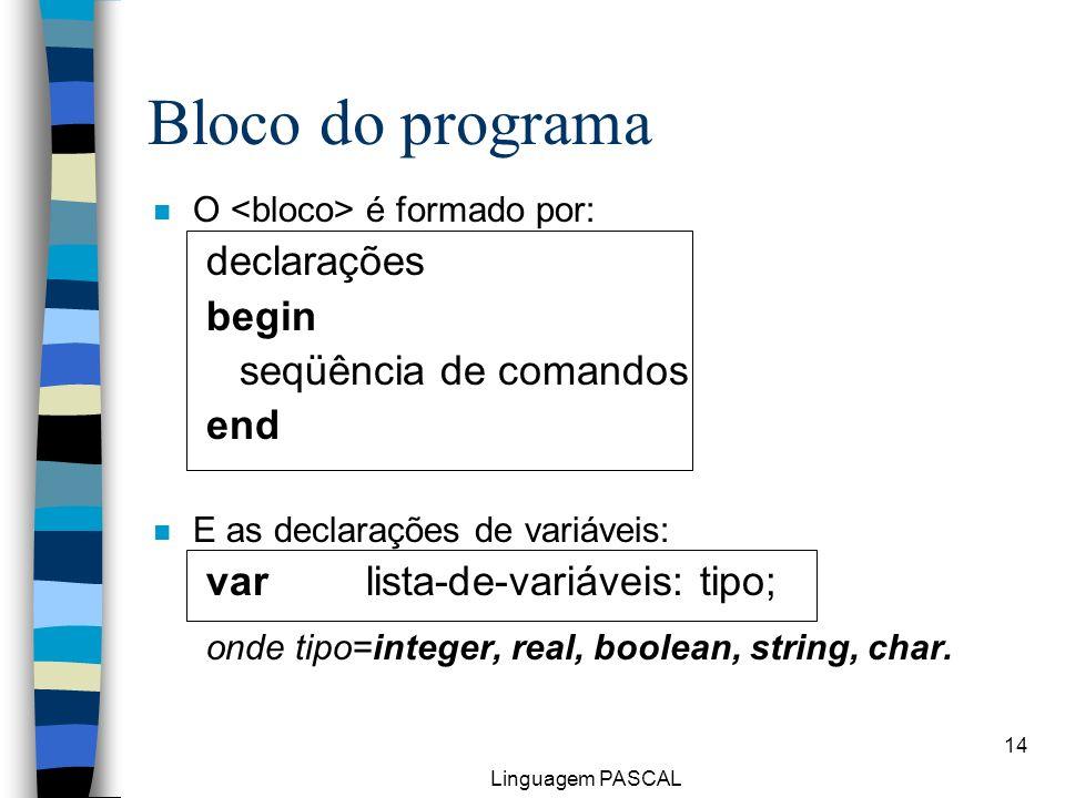 Bloco do programa declarações begin seqüência de comandos end