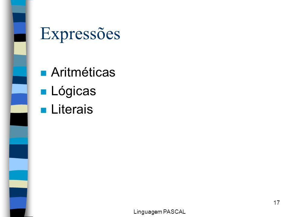 Expressões Aritméticas Lógicas Literais Linguagem PASCAL