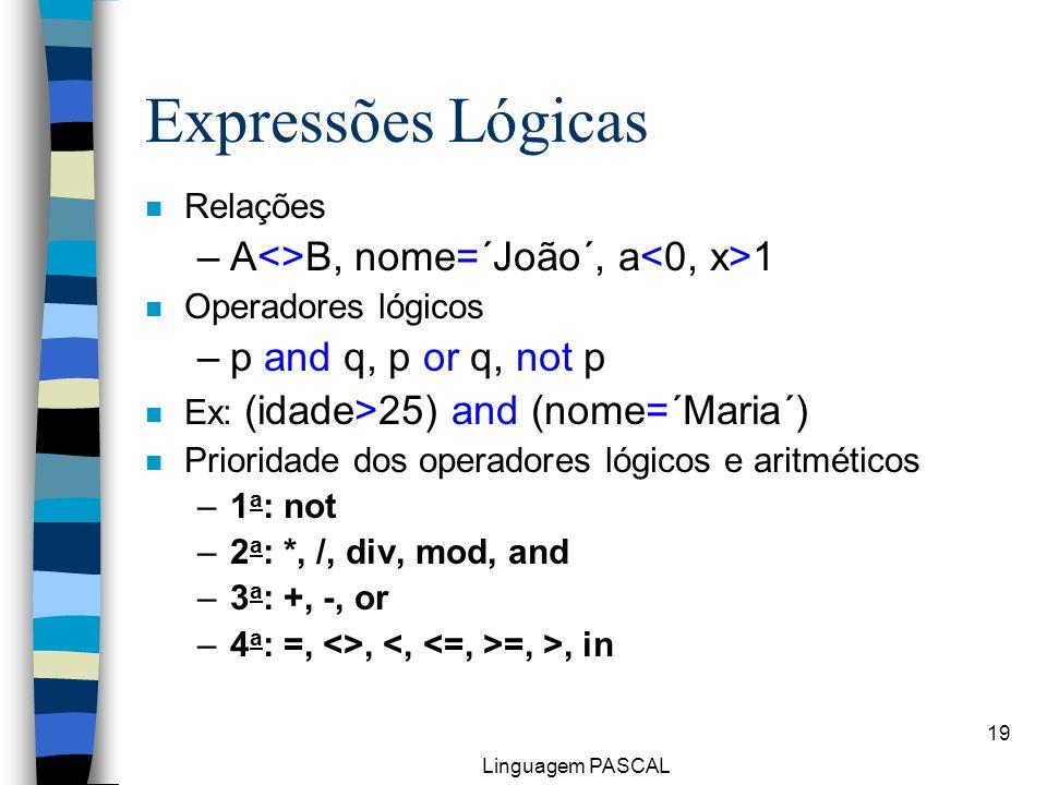 Expressões Lógicas A<>B, nome=´João´, a<0, x>1