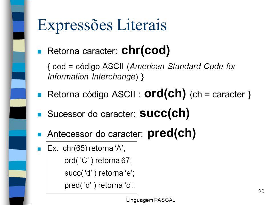 Expressões Literais Retorna caracter: chr(cod)
