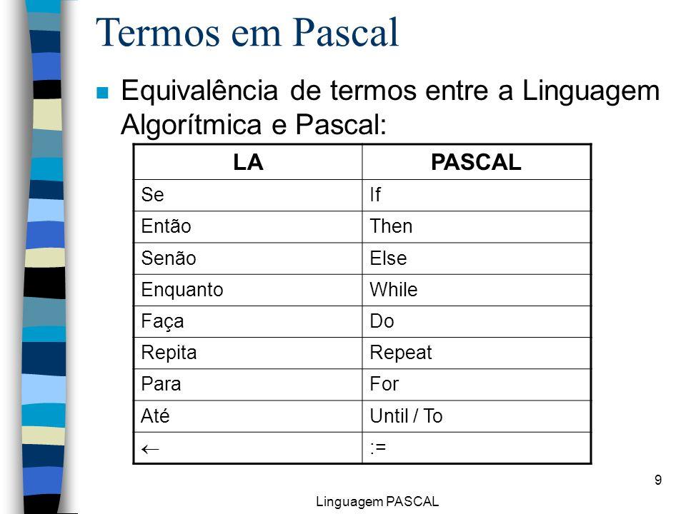 Termos em PascalEquivalência de termos entre a Linguagem Algorítmica e Pascal: LA. PASCAL. Se. If. Então.