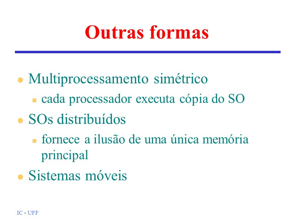 Outras formas Multiprocessamento simétrico SOs distribuídos