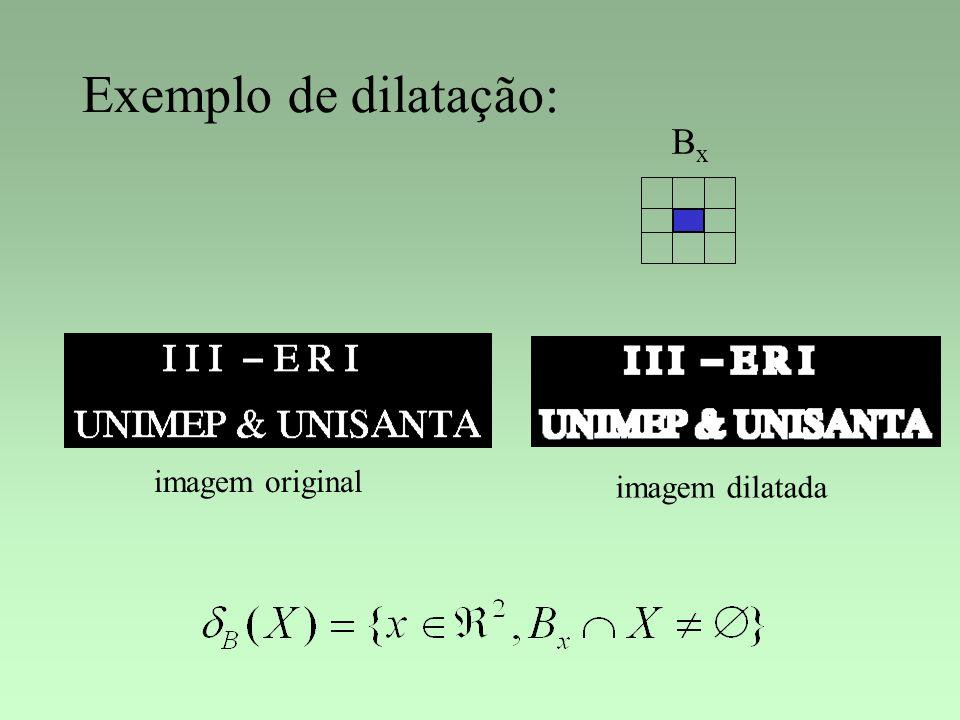 Exemplo de dilatação: Bx imagem original imagem dilatada