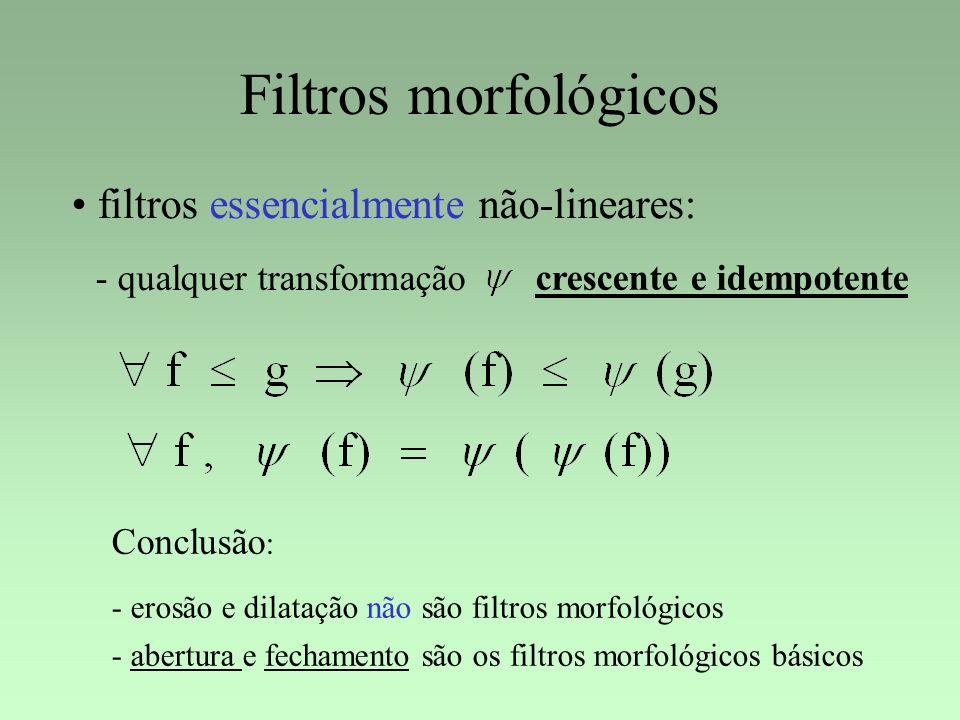 Filtros morfológicos filtros essencialmente não-lineares: