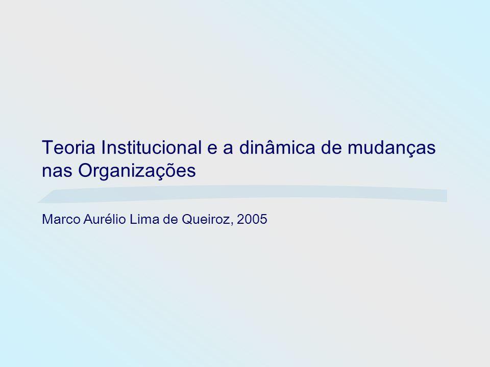 Teoria Institucional e a dinâmica de mudanças nas Organizações
