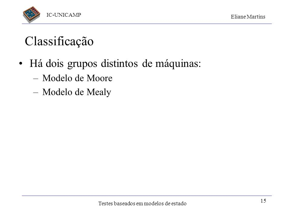 Classificação Há dois grupos distintos de máquinas: Modelo de Moore