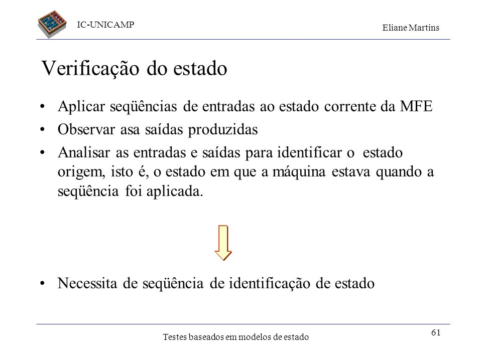 Verificação do estado Aplicar seqüências de entradas ao estado corrente da MFE. Observar asa saídas produzidas.