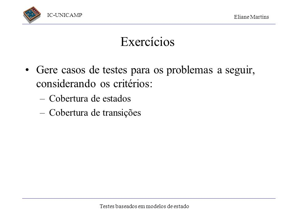 Exercícios Gere casos de testes para os problemas a seguir, considerando os critérios: Cobertura de estados.