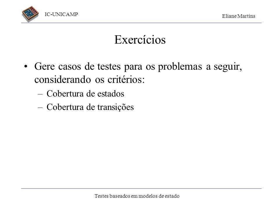 ExercíciosGere casos de testes para os problemas a seguir, considerando os critérios: Cobertura de estados.