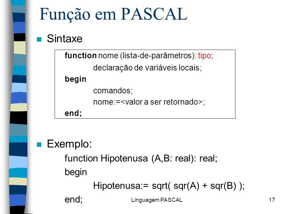 Função em PASCAL Sintaxe function nome (lista-de-parâmetros): tipo;