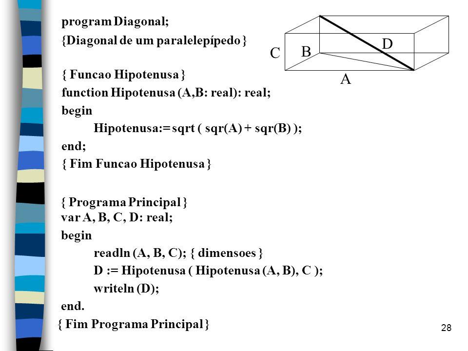 D C B A program Diagonal; {Diagonal de um paralelepípedo }