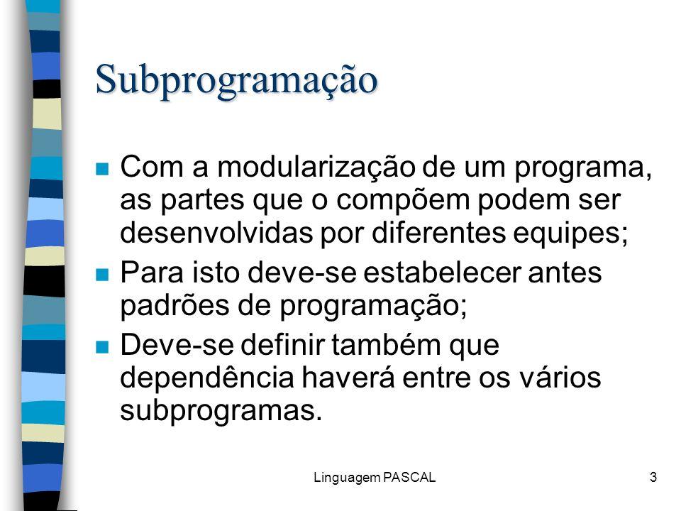SubprogramaçãoCom a modularização de um programa, as partes que o compõem podem ser desenvolvidas por diferentes equipes;