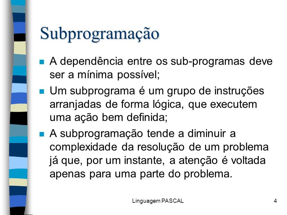 Subprogramação A dependência entre os sub-programas deve ser a mínima possível;