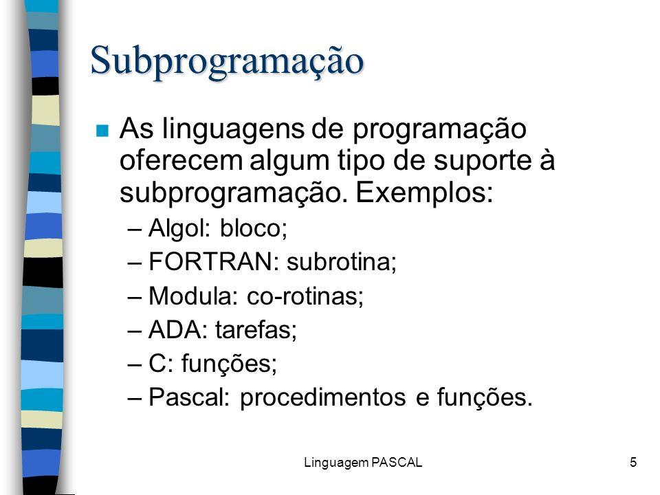 Subprogramação As linguagens de programação oferecem algum tipo de suporte à subprogramação. Exemplos: