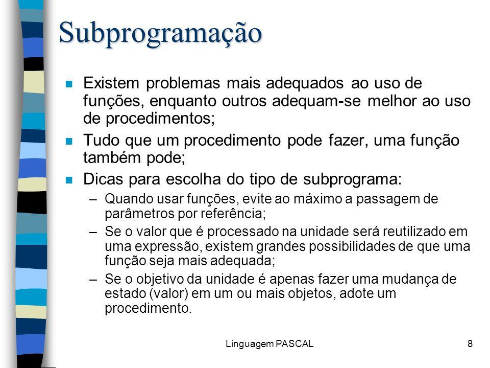 Subprogramação Existem problemas mais adequados ao uso de funções, enquanto outros adequam-se melhor ao uso de procedimentos;