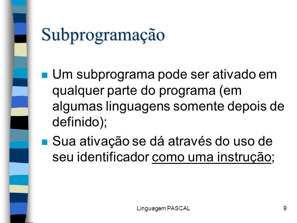 SubprogramaçãoUm subprograma pode ser ativado em qualquer parte do programa (em algumas linguagens somente depois de definido);