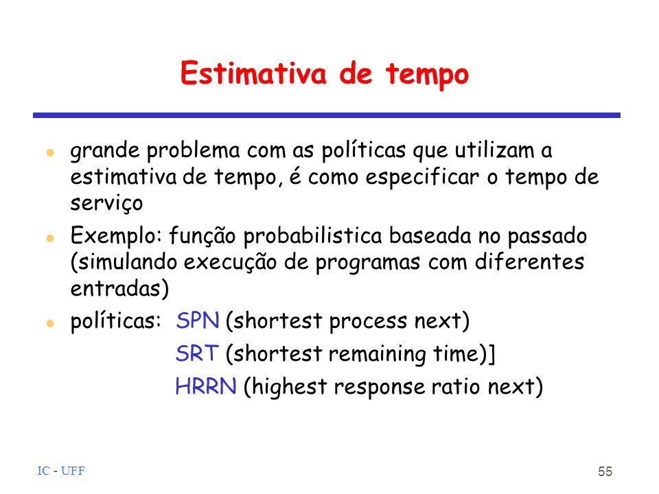 Estimativa de tempo grande problema com as políticas que utilizam a estimativa de tempo, é como especificar o tempo de serviço.