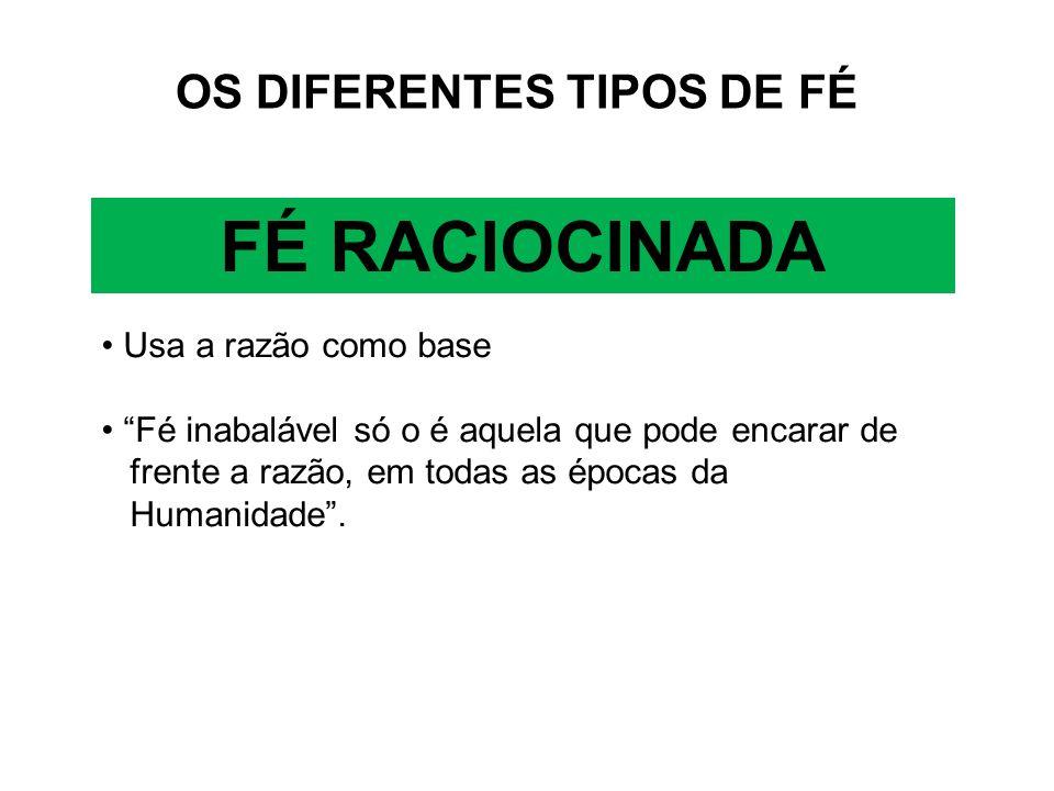 FÉ RACIOCINADA OS DIFERENTES TIPOS DE FÉ Usa a razão como base