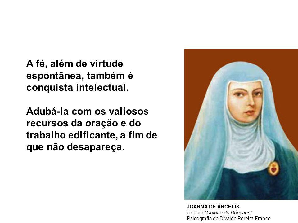 A fé, além de virtude espontânea, também é conquista intelectual.