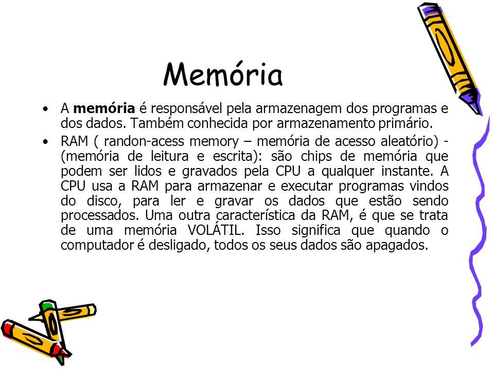 Memória A memória é responsável pela armazenagem dos programas e dos dados. Também conhecida por armazenamento primário.