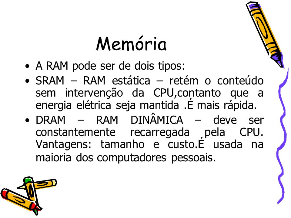 Memória A RAM pode ser de dois tipos: