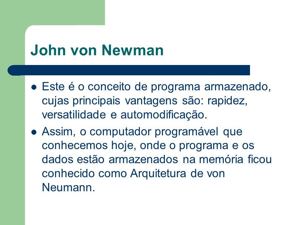 John von Newman Este é o conceito de programa armazenado, cujas principais vantagens são: rapidez, versatilidade e automodificação.