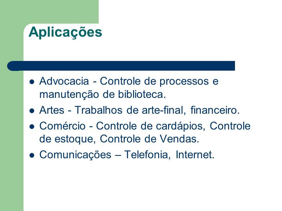 Aplicações Advocacia - Controle de processos e manutenção de biblioteca. Artes - Trabalhos de arte-final, financeiro.