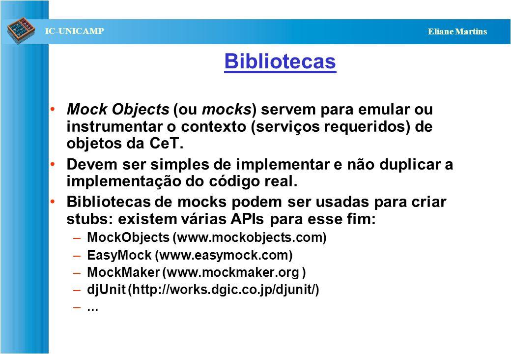 Bibliotecas Mock Objects (ou mocks) servem para emular ou instrumentar o contexto (serviços requeridos) de objetos da CeT.