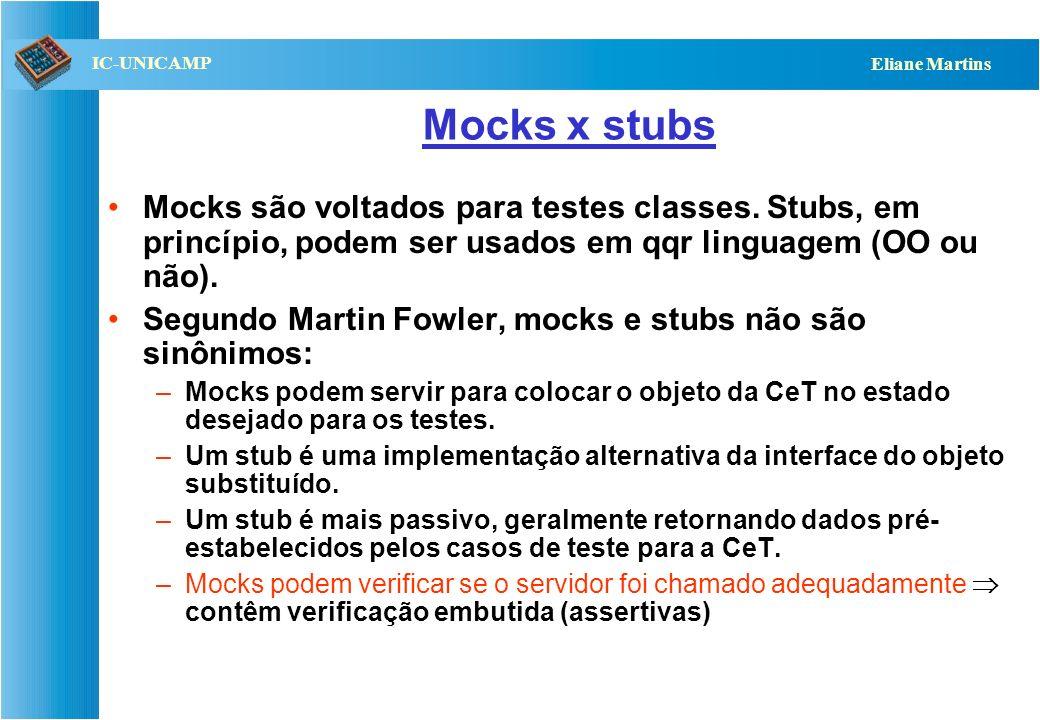 Mocks x stubsMocks são voltados para testes classes. Stubs, em princípio, podem ser usados em qqr linguagem (OO ou não).