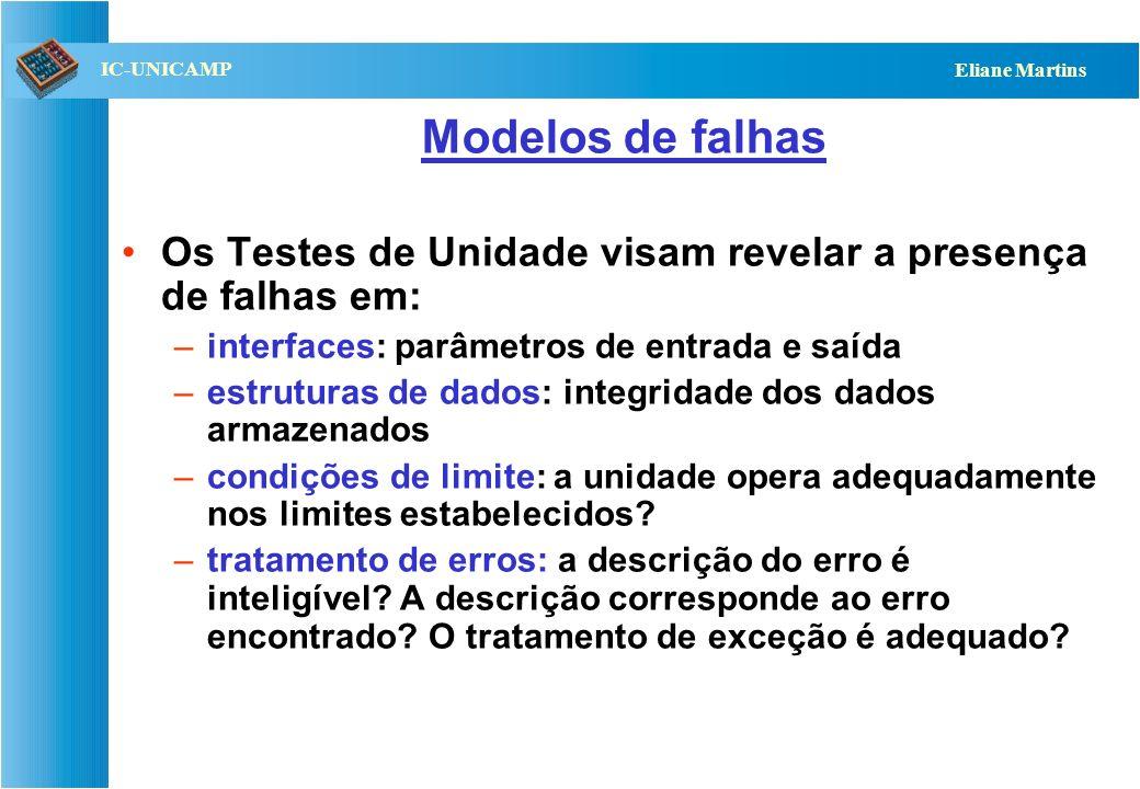 Modelos de falhas Os Testes de Unidade visam revelar a presença de falhas em: interfaces: parâmetros de entrada e saída.