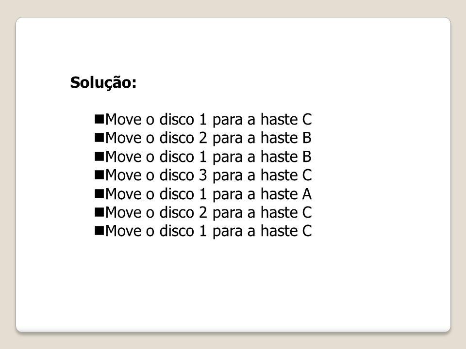 Solução:Move o disco 1 para a haste C. Move o disco 2 para a haste B. Move o disco 1 para a haste B.