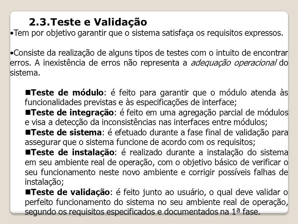 2.3.Teste e Validação Tem por objetivo garantir que o sistema satisfaça os requisitos expressos.
